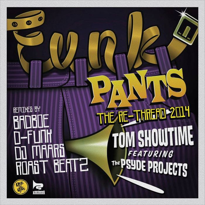 SHOWTIME, Tom feat THE PSYDE PROJECTS - Funk Pants (The 2014 Re-Thread)