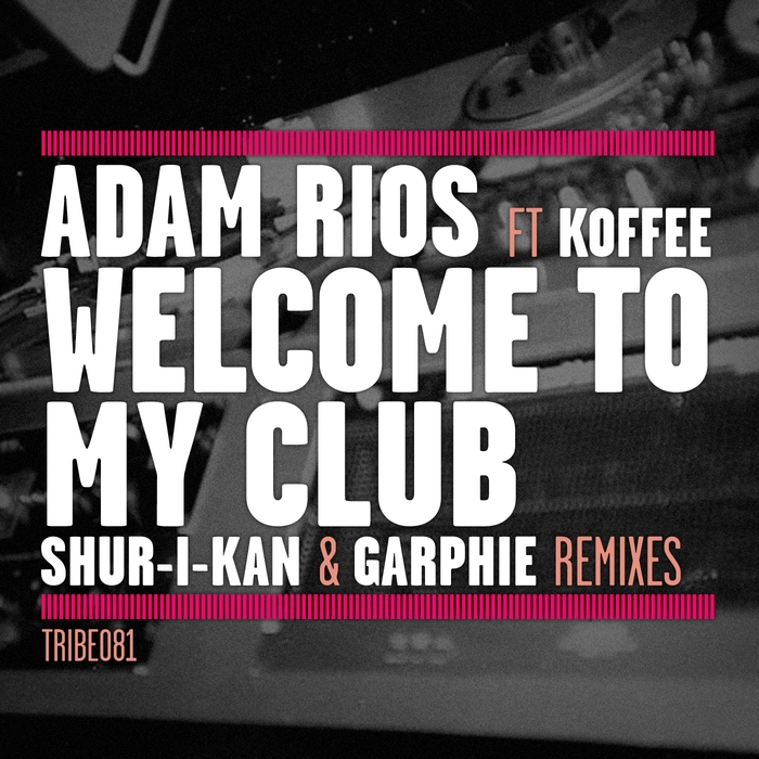 RIOS, Adam feat KOFFEE - Welcome To My Club (remixes)