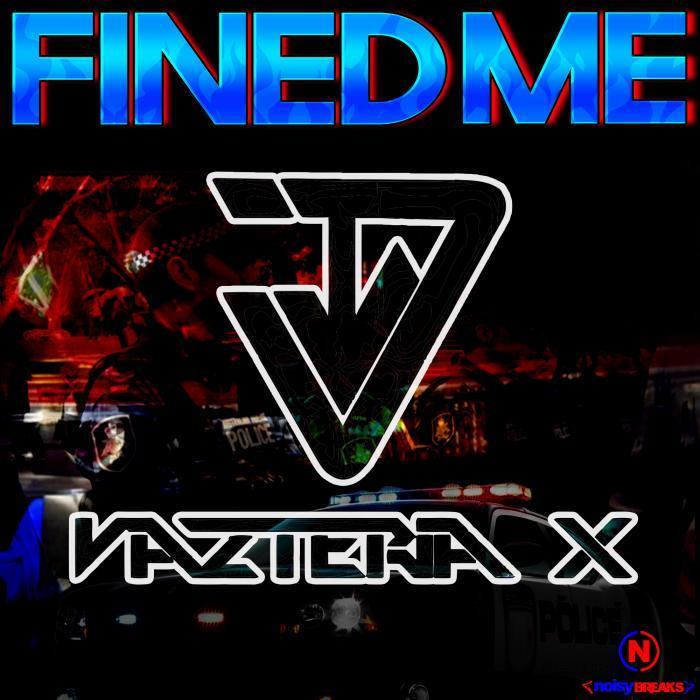 VAZTERIA X - Fined Me