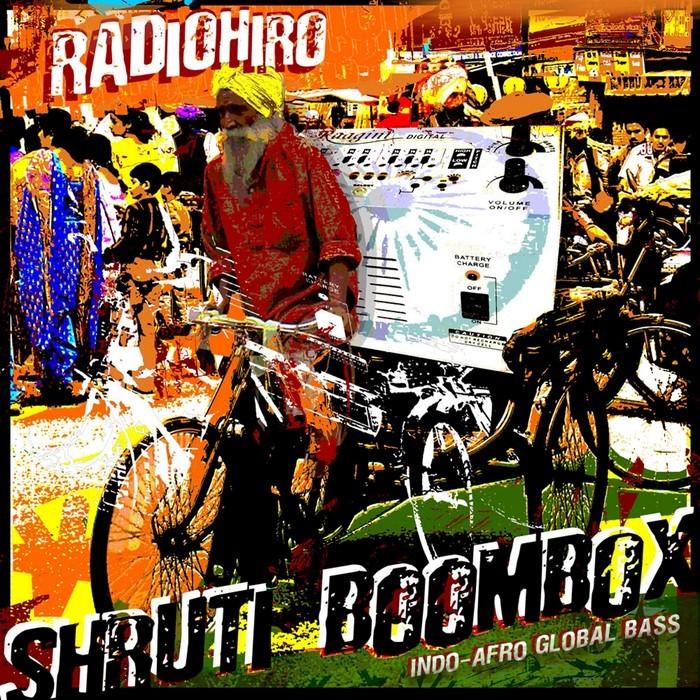 RADIOHIRO - Shruti Boombox - Indo-Afro Global Bass