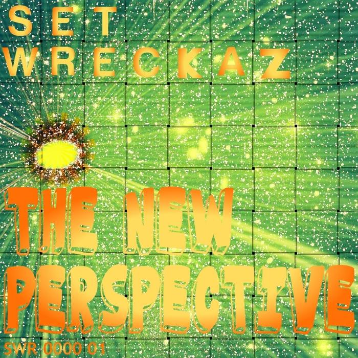 SET WRECKAZ - The New Perspective