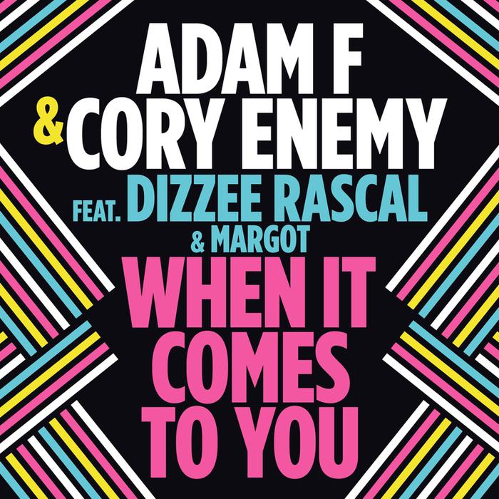 ADAM F/CORY ENEMY feat DIZZEE RASCAL/MARGOT - When It Comes To You