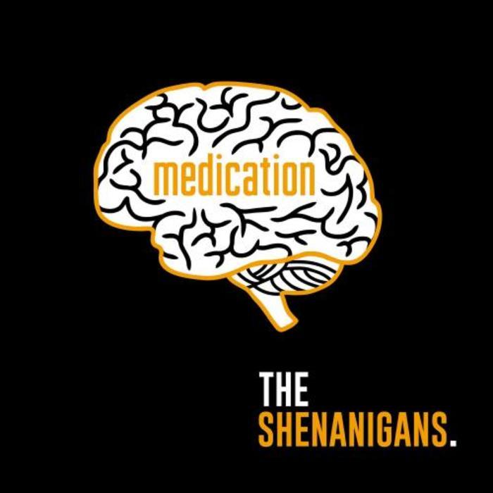 SHENANIGANS, The - Medication