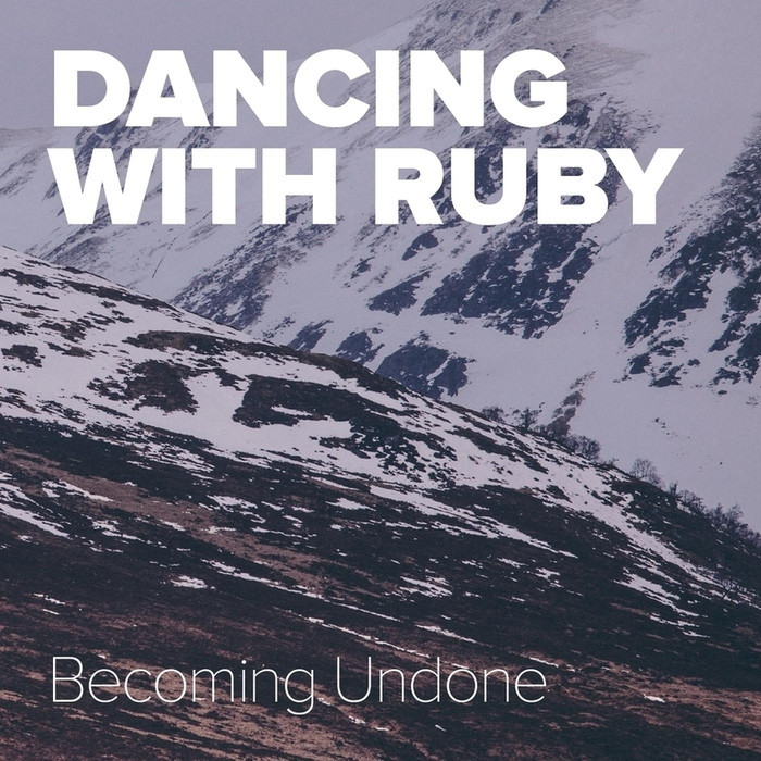 DANCING WITH RUBY - Becoming Undone