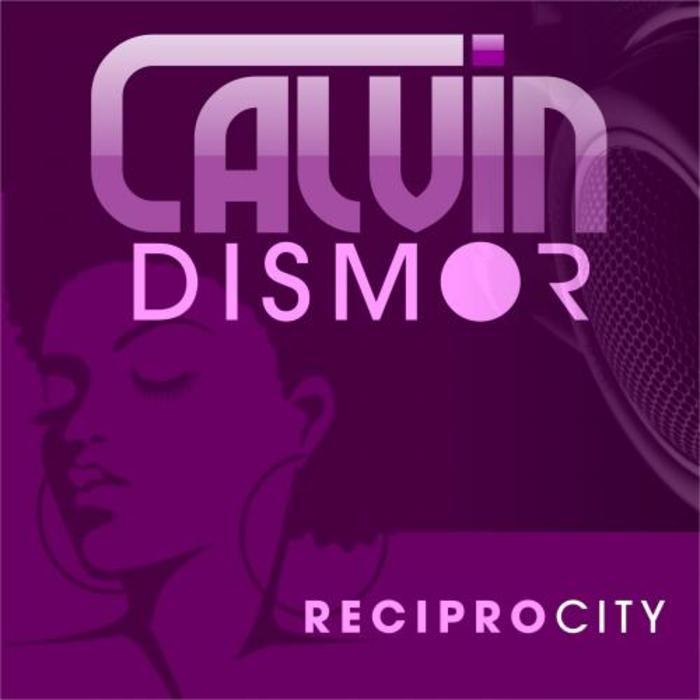 DISMOR, Calvin feat MOSS MILLA - Reciprocity