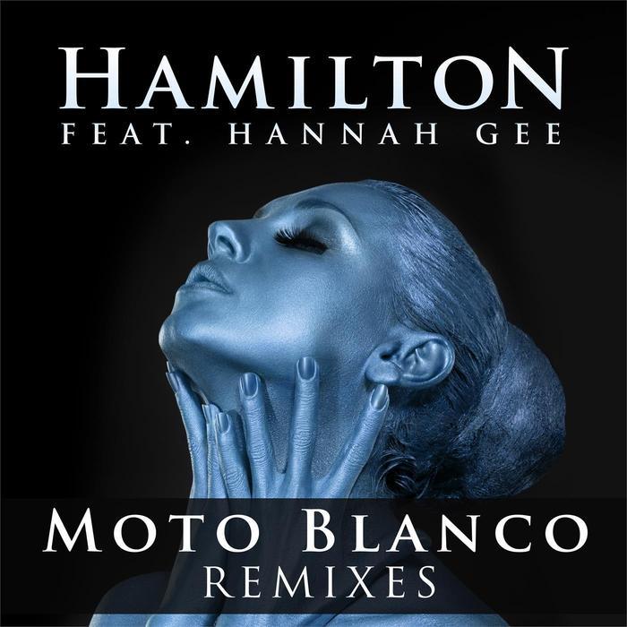 HAMILTON/HANNAH GEE - Feel - Moto Blanco Remixes
