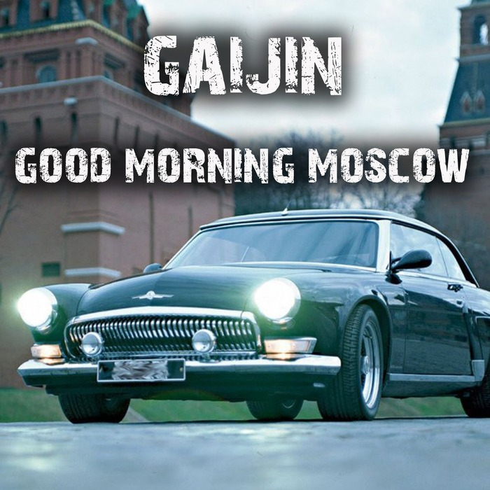 GAIJIN - Good Morning Moscow