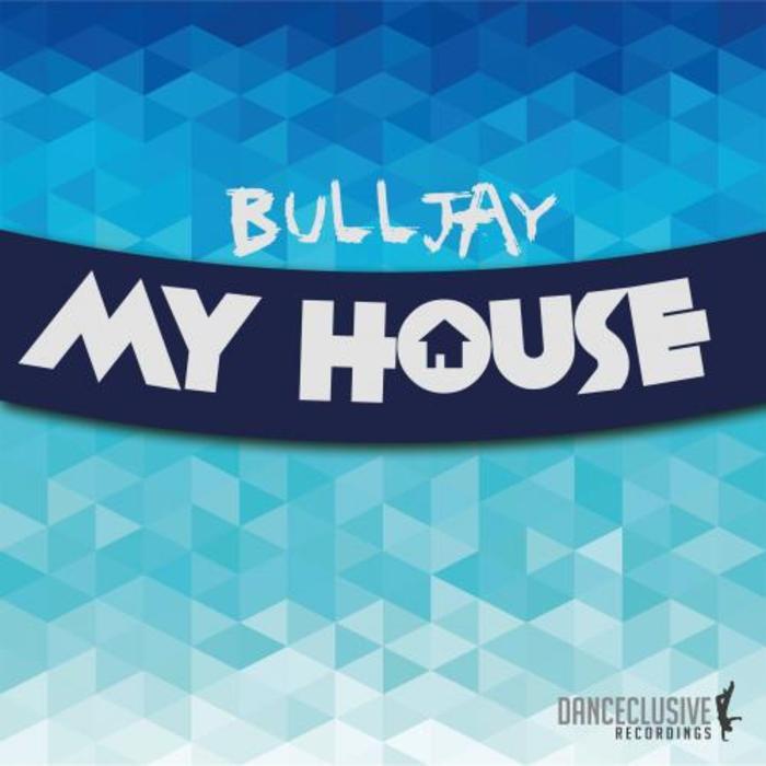 BULLJAY - My House
