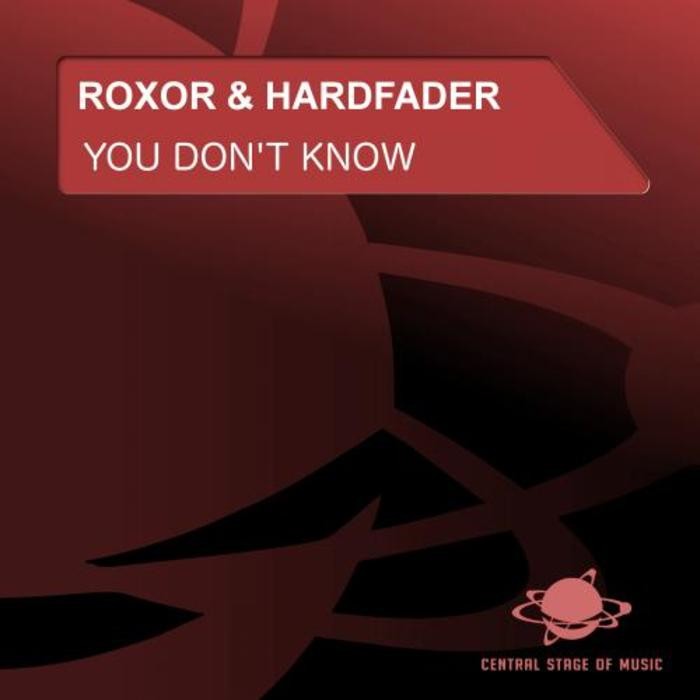 ROXOR & HARDFADER - You Don't Know