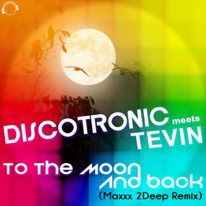 DISCOTRONIC meets TEVIN - To The Moon And Back (Maxxx 2Deep Remix)