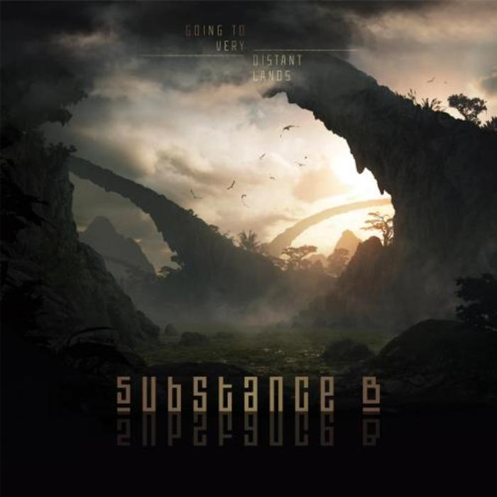 SUBSTANCE B - Going To Very Distant Lands