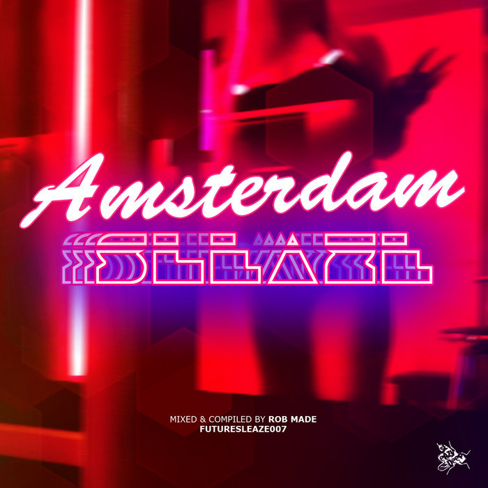 MADE, Rob - ADE Amsterdam Sleaze Mixed & Compiled By Rob Made