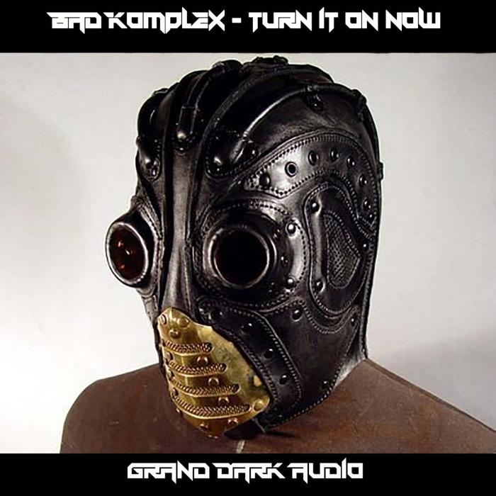 BAD KOMPLEX - Turn It On Now