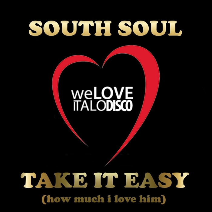 SOUTH SOUL - Take It Easy (How Much I Love Him) (Italo Disco)