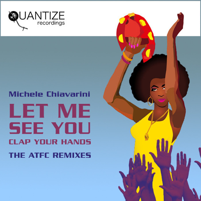 CHIAVARINI, Michele - Let Me See You: Clap Your Hands (ATFC remixes)