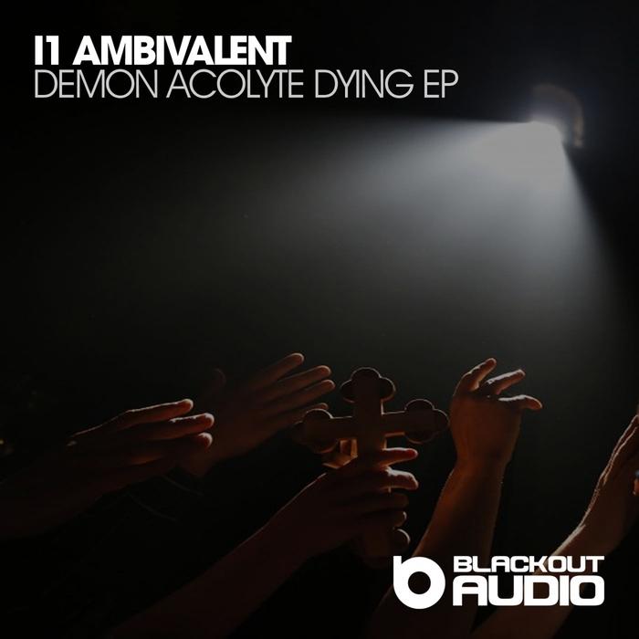I1 AMBIVALENT - Demon Acolyte Dying EP