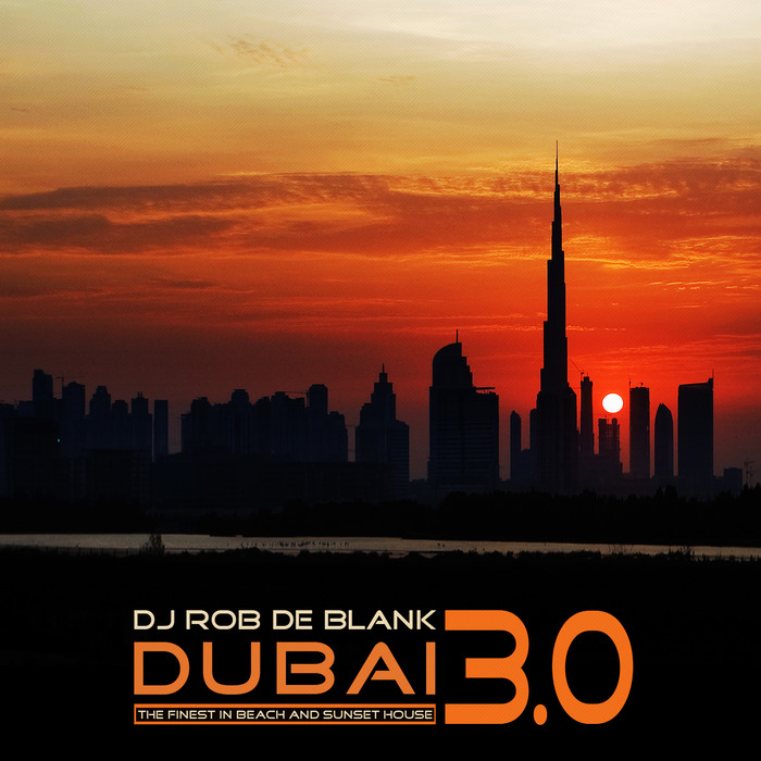 DJ ROB DE BLANK - Dubai 3 0 (The Finest In Beach & Sunset House)