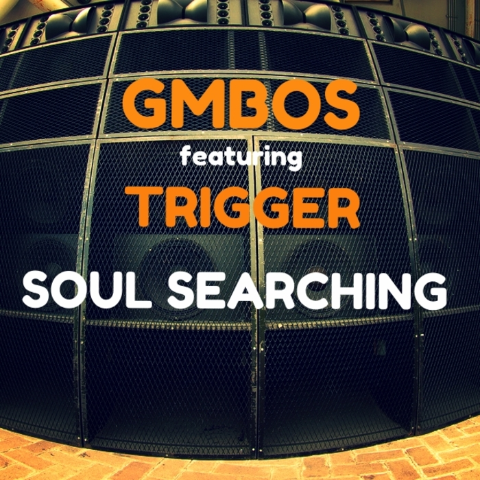 TRIGGER feat GMBOS - Soul Searching