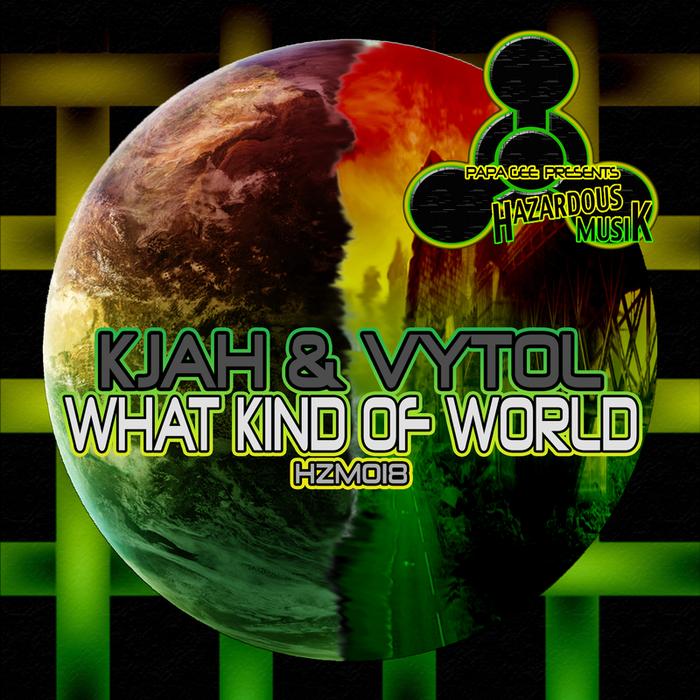 K JAH & VYTOL - What Kind Of World