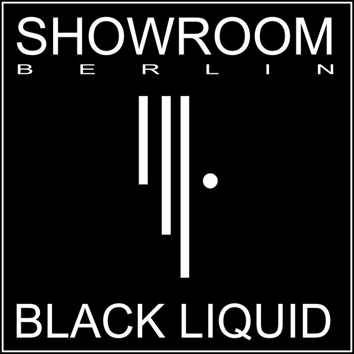 SHOWROOM BERLIN - Black Liquid