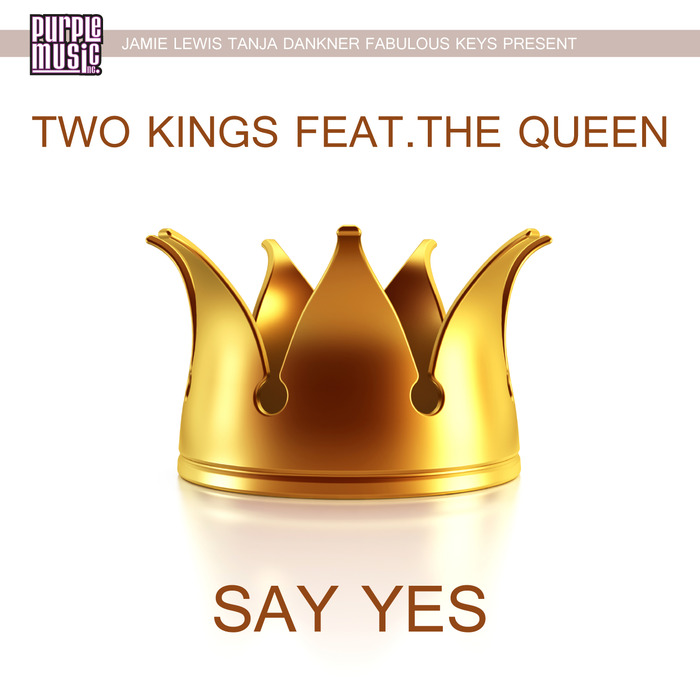 TWO KINGS feat THE QUEEN - Say Yes