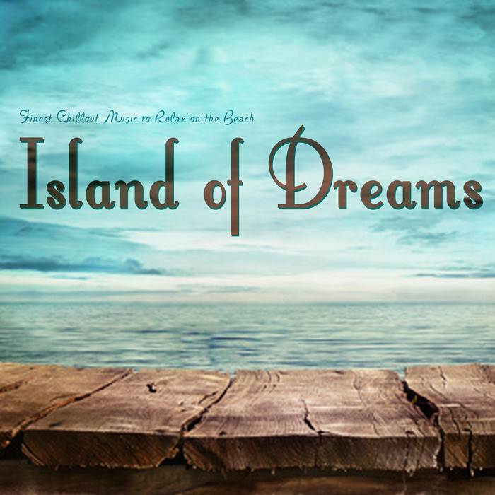 VARIOUS - Island Of Dreams (finest chillout music to relax on the beach)