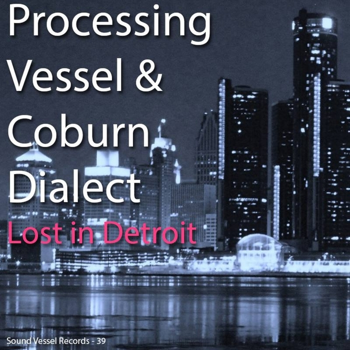 PROCESSING VESSEL/COBURN DIALECT - Lost In Detroit EP