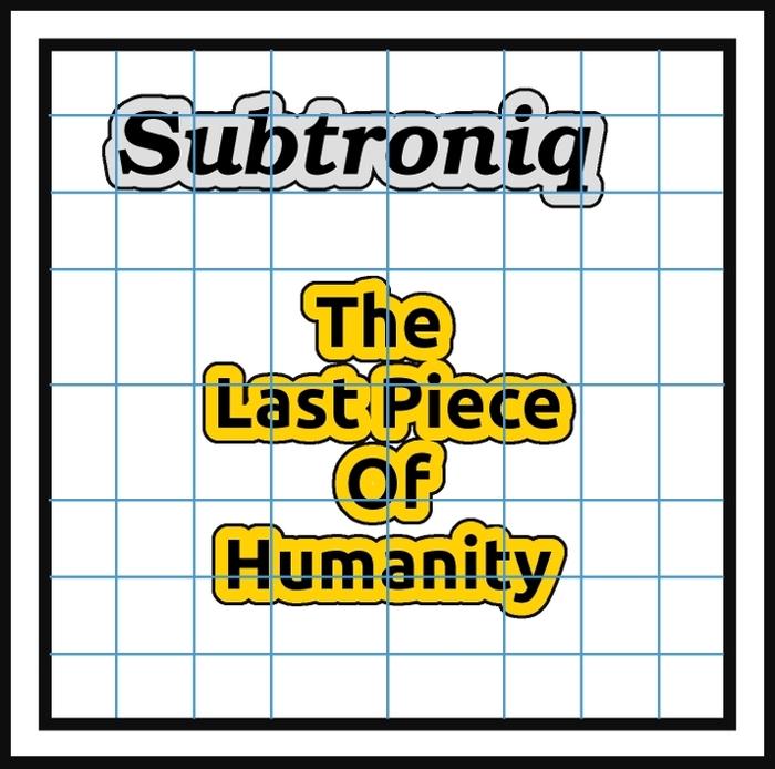 SUBTRONIQ - The Last Piece Of Humanity
