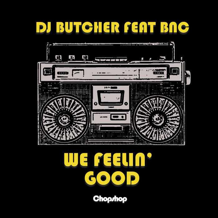 DJ BUTCHER feat BNC - We Feelin Good