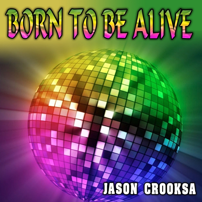 CROOKSA, Jason - Born To Be Alive