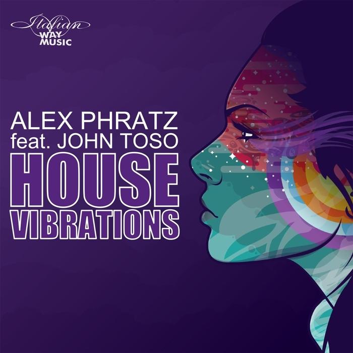 PHRATZ, Alex feat JOHN TOSO - House Vibrations