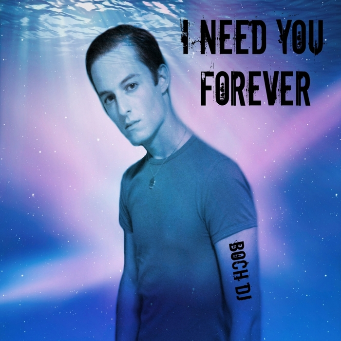BOCH DJ - I Need You Forever