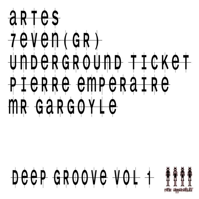ARTES/7EVEN (GR)/UNDERGROUND TICKET/PIERRE EMPERAIRE/MR GARGOYLE - Deep Groove Vol 1