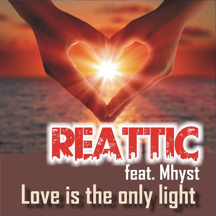 REATTIC feat MHYST - Love Is The Only Light