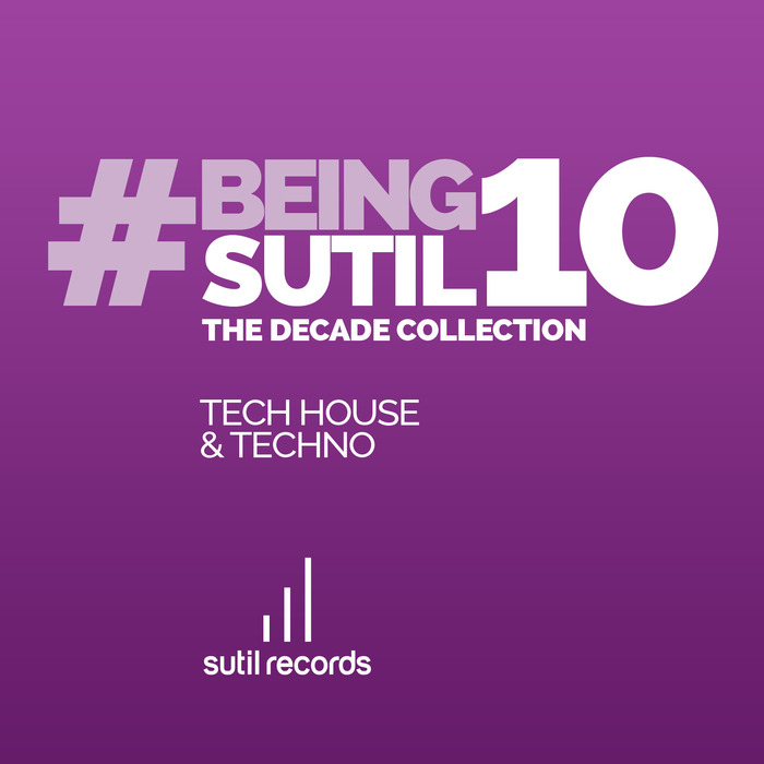 VARIOUS - #BeingSutil10 (The Decade Collection Tech House & Techno)