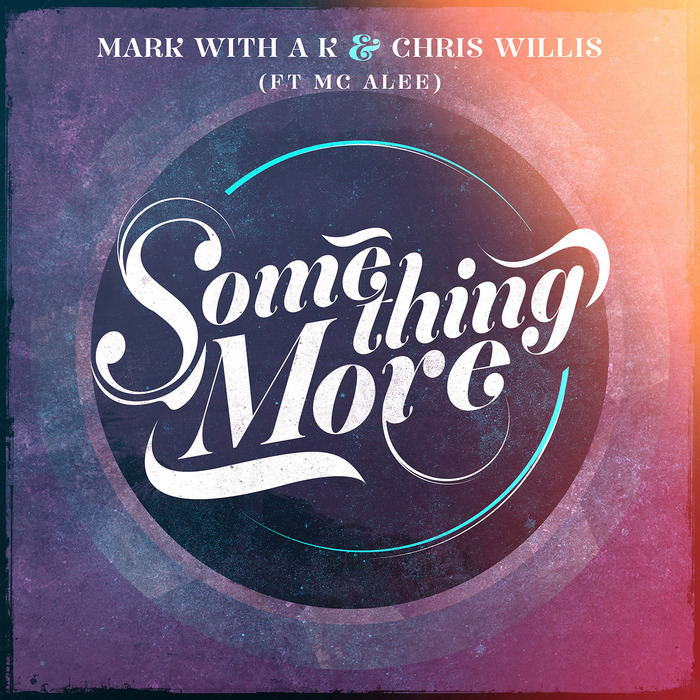 MARK with A K/CHRIS WILLIS feat MC ALEE - Something More