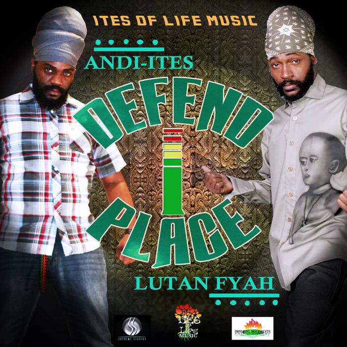 ANDI ITES/LUTAN FYAH - Defend I Place