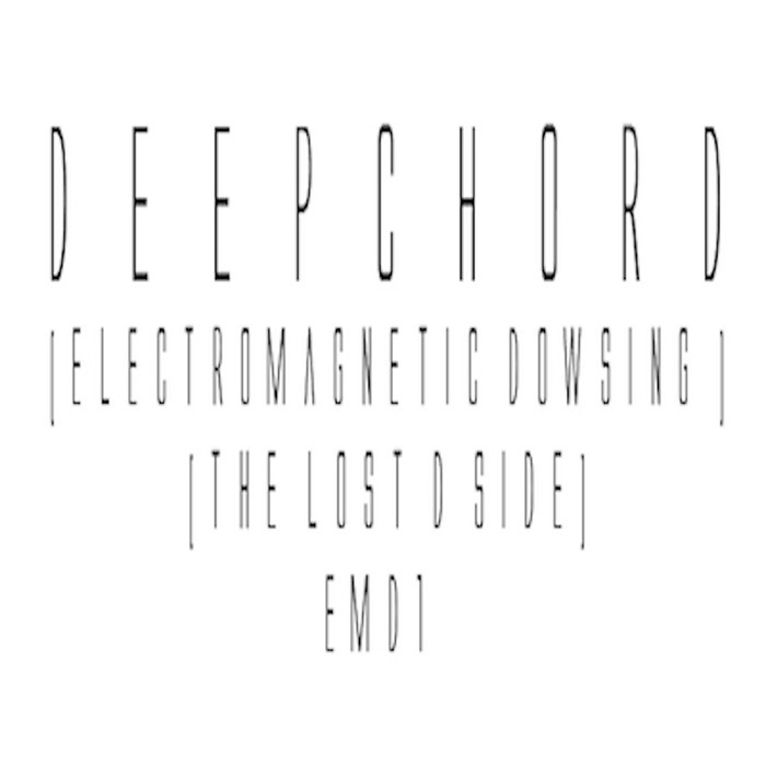 DEEPCHORD - Electromagnetic Dowsing (The Lost D Side)