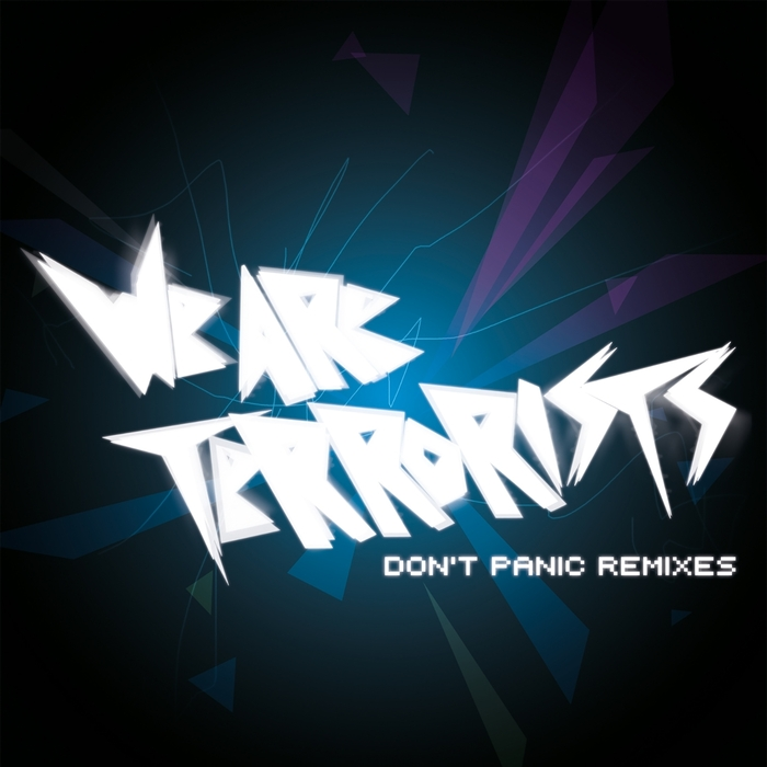 WE ARE TERRORISTS - Don t Panic Remixes