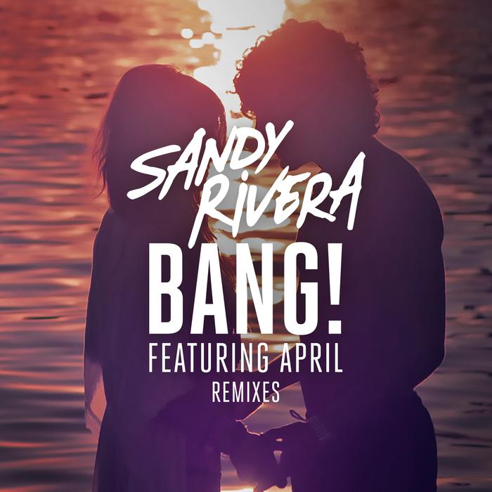 SANDY RIVERA feat APRIL - BANG!