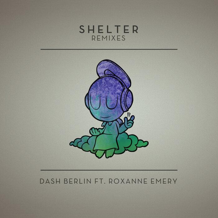 DASH BERLIN feat ROXANNE EMERY - Shelter (remixes)