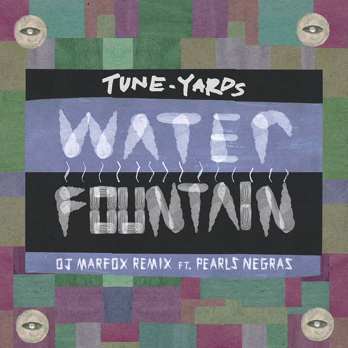 TUNE-YARDS feat PEARLS NEGRAS - Water Fountain