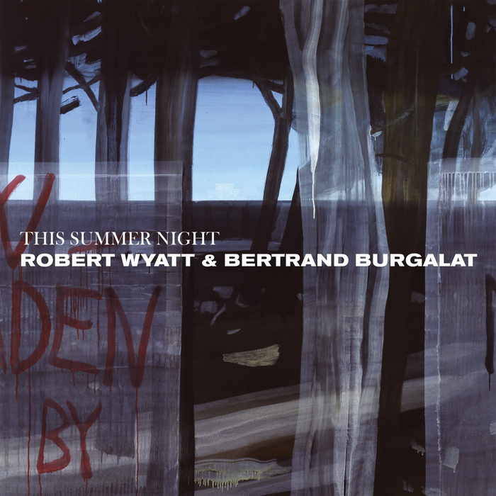 WYATT, Robert/BERTRAND BURGALAT - This Summer Night