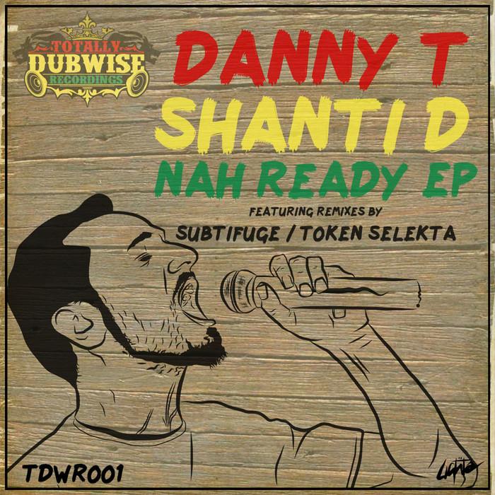DANNY T feat SHANTI D - Nah Ready EP