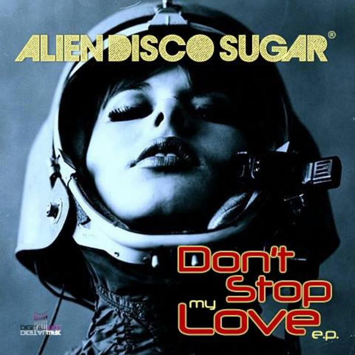 ALIEN DISCO SUGAR - Don't Stop My Love EP