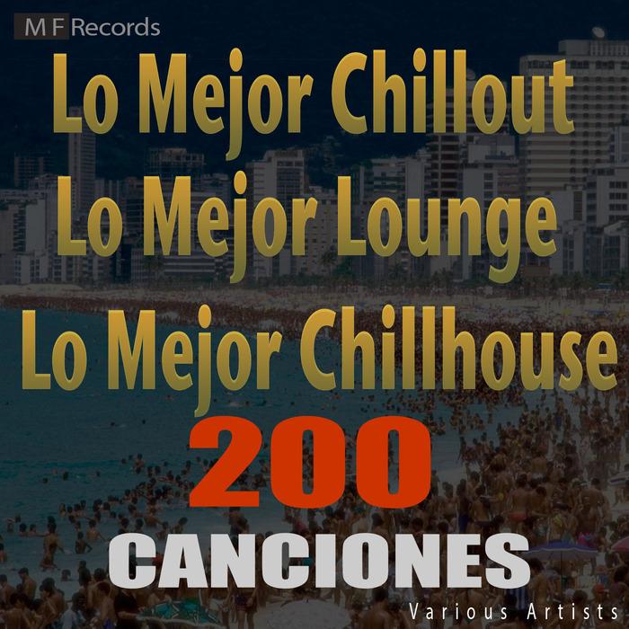 VARIOUS - Lo Mejor Chillout Lo Mejor Lounge Lo Mejor Chillhouse 200 Canciones