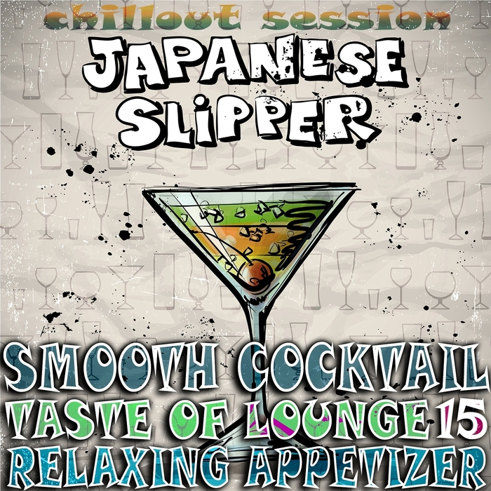 VARIOUS - Smooth Cocktail Taste Of Lounge Volume 15 Relaxing Appetizer Chill Out Session Japanese Slipper