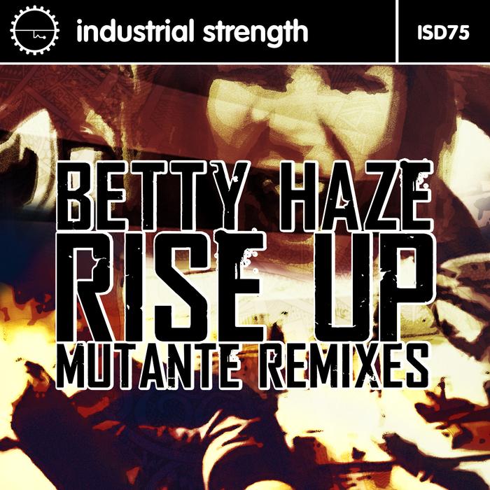 HAZE, Betty - Rise Up (Mutante remixes)