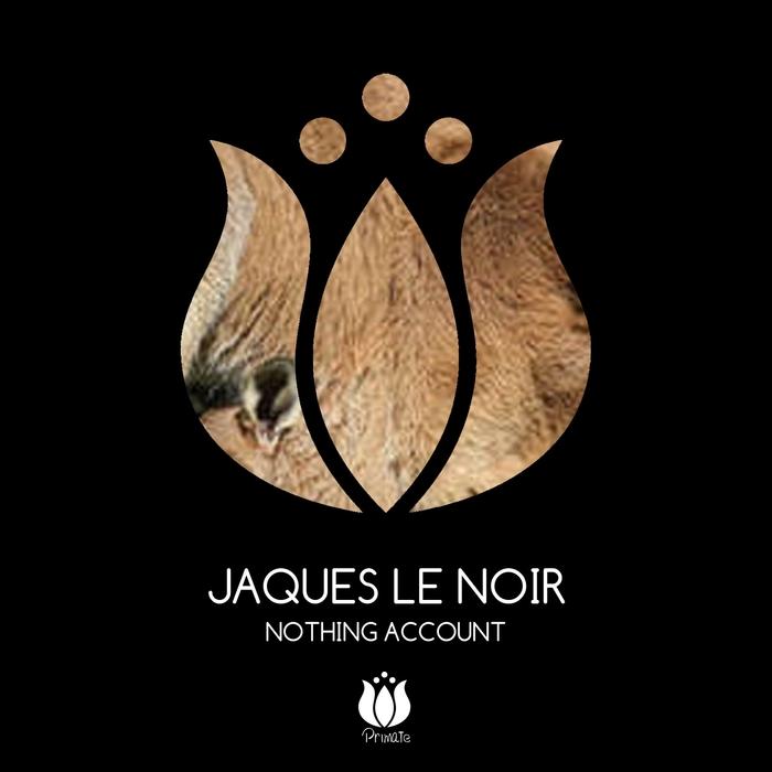 LE NOIR, Jaques - Nothing Account