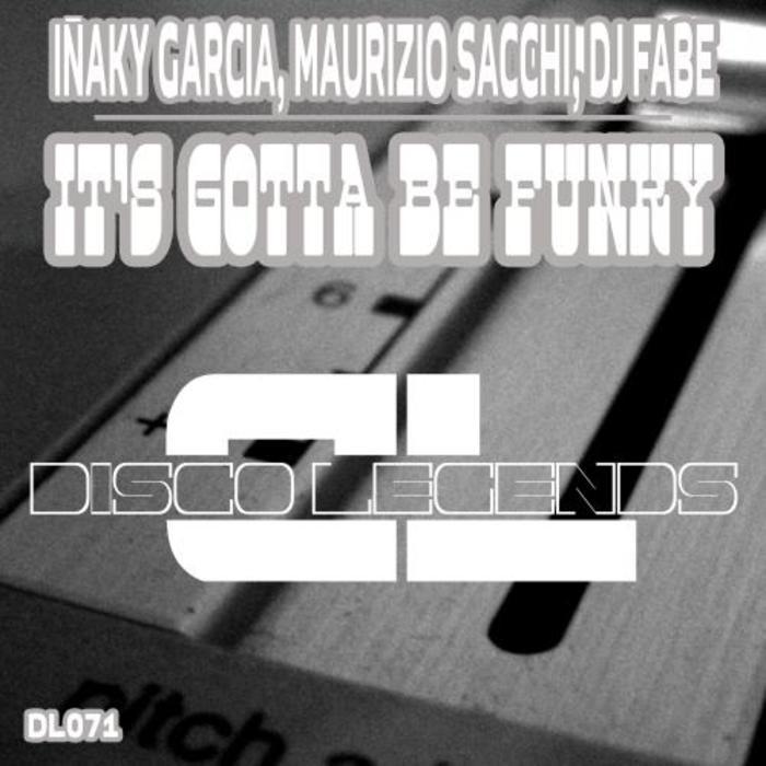 GARCIA, Inaky/MAURIZIO SACCHI/DJ FABE - It's Gotta Be Funky
